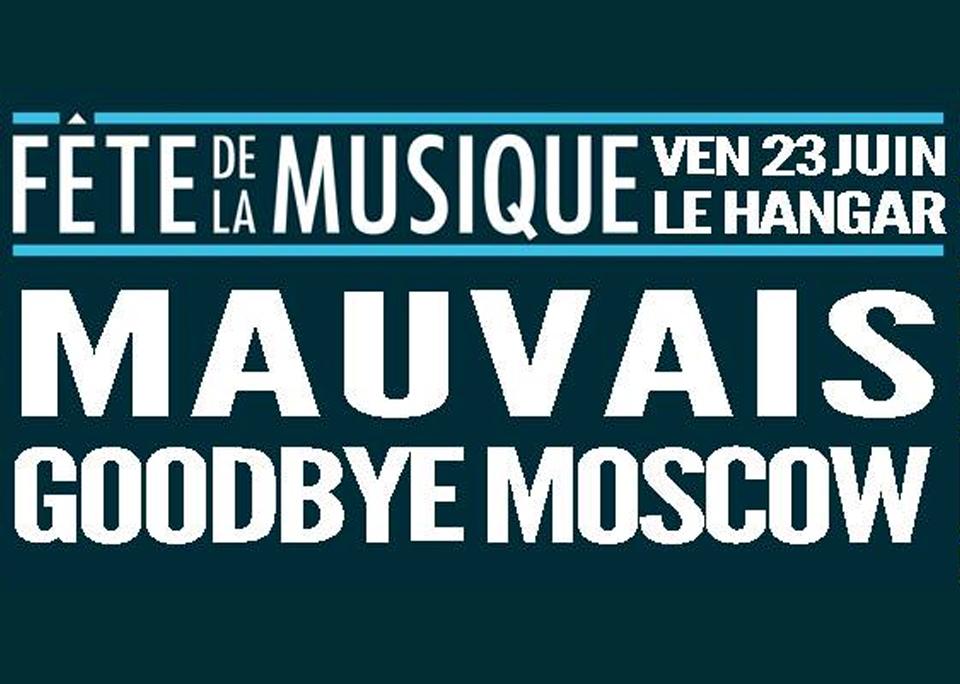 Fête de la Musique au Hangar | Mauvais + Goodbye Moscow / vendredi 23 Juin
