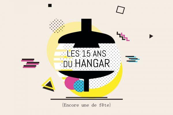 Les 15 ans du Hangar / Encore une de fête – Du 3 au 7 avril