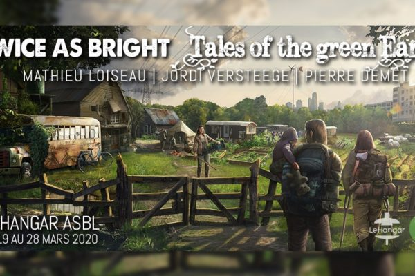 19/03 au 28/03 – Exposition – Twice as Bright // Tales of the Green Earth